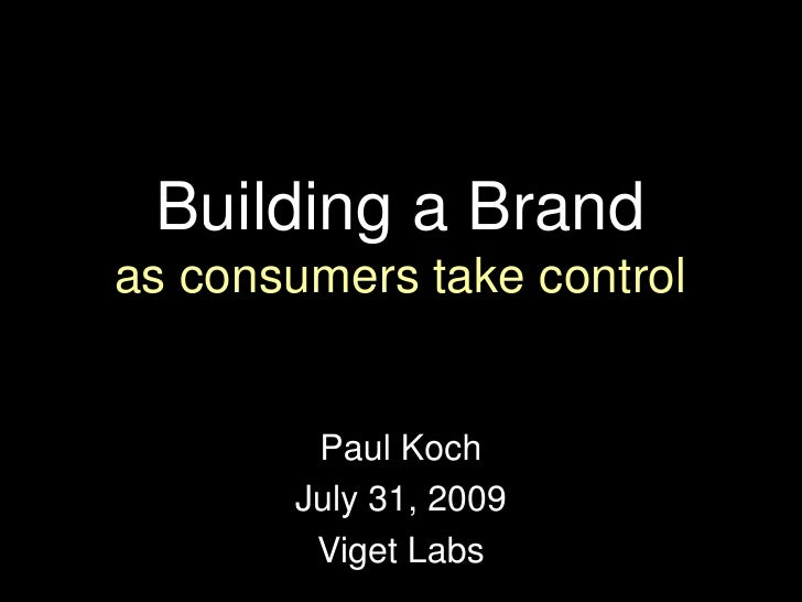 Building a Brand<br />as consumers take control<br />Paul Koch<br />July 31, 2009<br />Viget Labs<br />