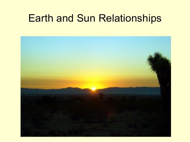 Earth and Sun Relationships