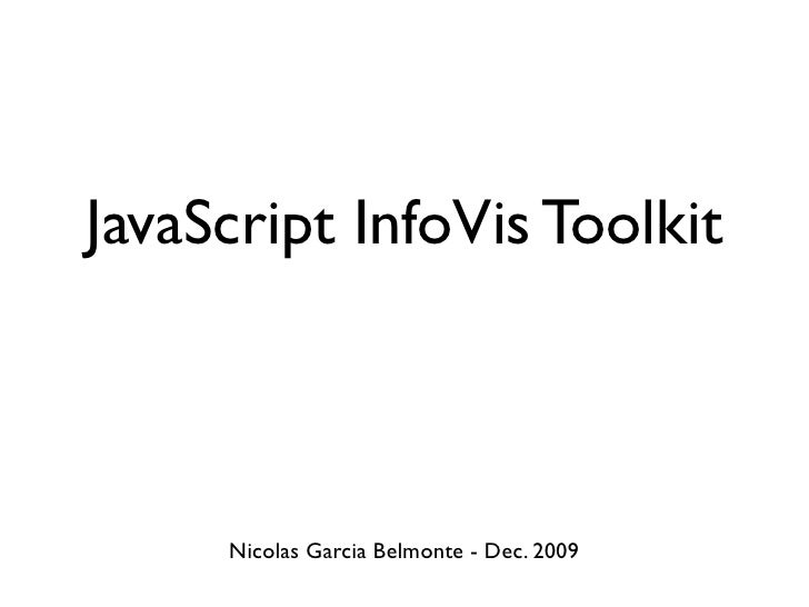JavaScript InfoVis Toolkit         Nicolas Garcia Belmonte - Dec. 2009