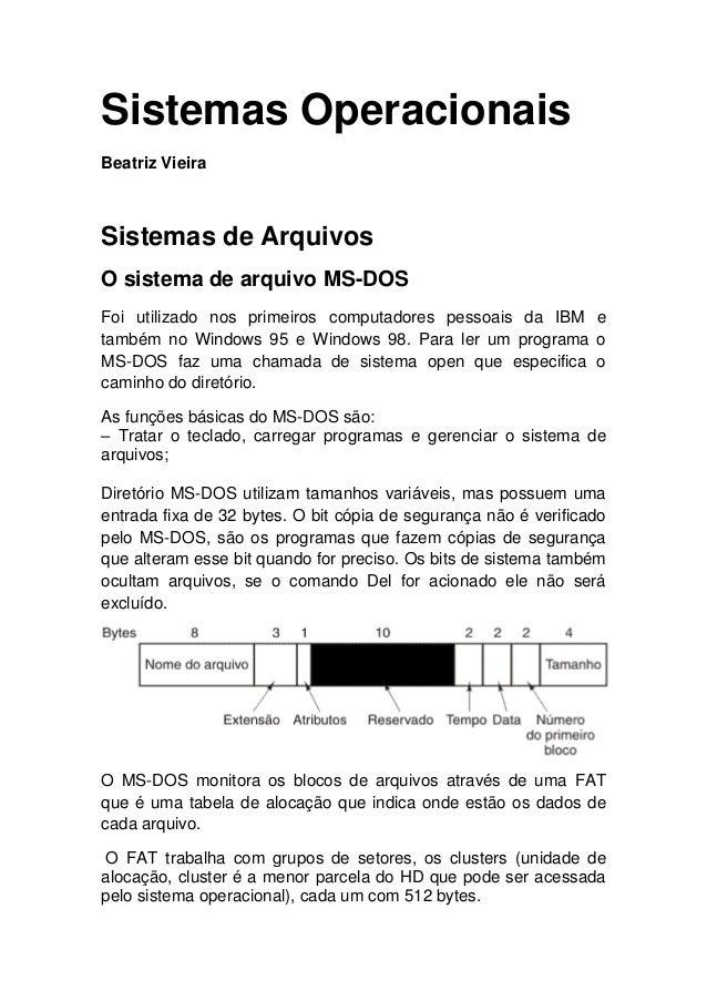 Sistemas OperacionaisBeatriz VieiraSistemas de ArquivosO sistema de arquivo MS-DOSFoi utilizado nos primeiros computadores...