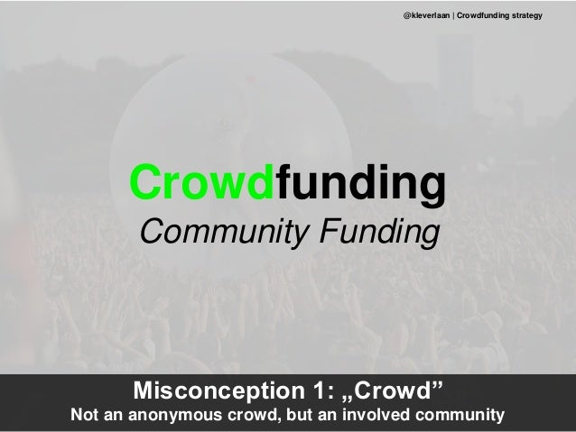 """Misconception 1: """"Crowd"""" Not an anonymous crowd, but an involved community @kleverlaan 