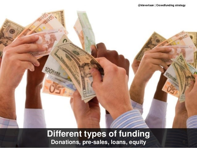 Different types of funding Donations, pre-sales, loans, equity @kleverlaan | Crowdfunding strategy