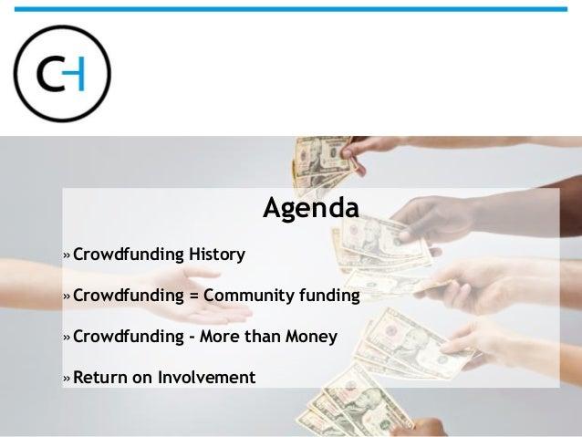Agenda »Crowdfunding History »Crowdfunding = Community funding »Crowdfunding - More than Money »Return on Involvement