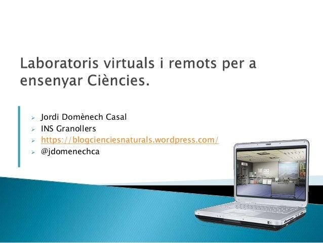  Jordi Domènech Casal  INS Granollers  https://blogcienciesnaturals.wordpress.com/  @jdomenechca