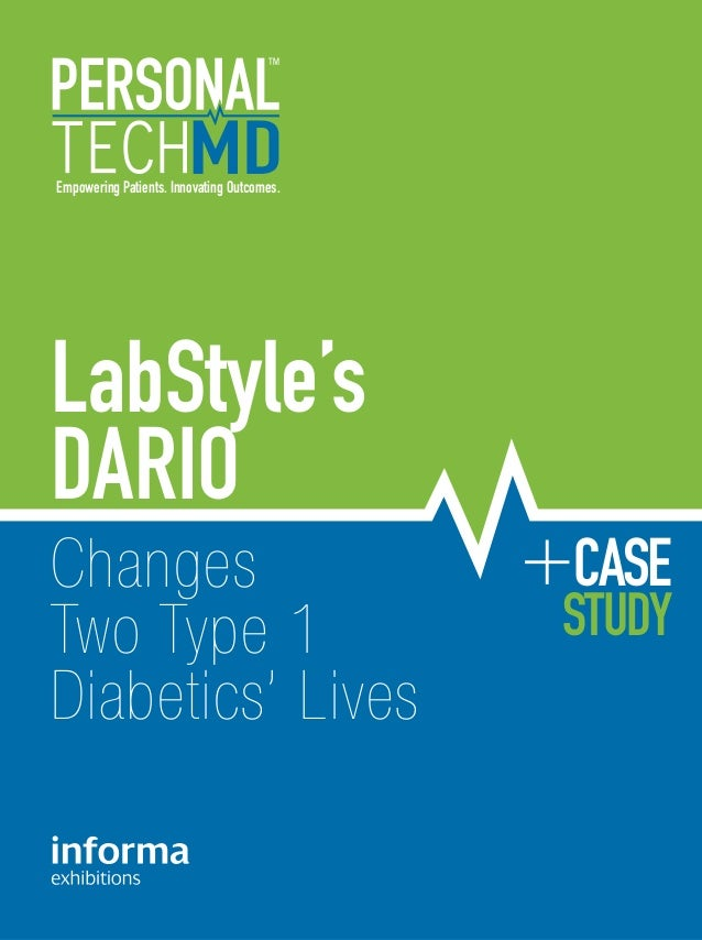Empowering Patients. Innovating Outcomes. CASE STUDY Changes Two Type 1 Diabetics' Lives LabStyle's DARIO