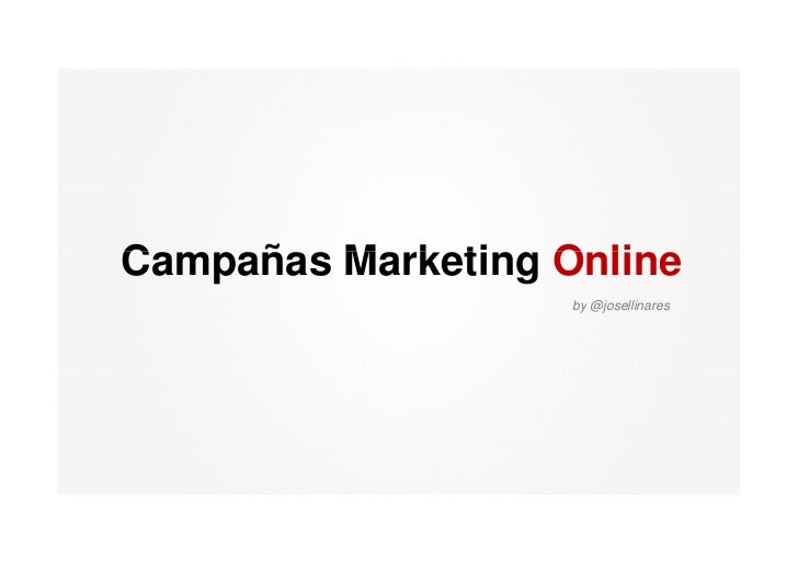 Campañas Marketing O liC    ñ M k ti      Online                    by @josellinares                     y @j