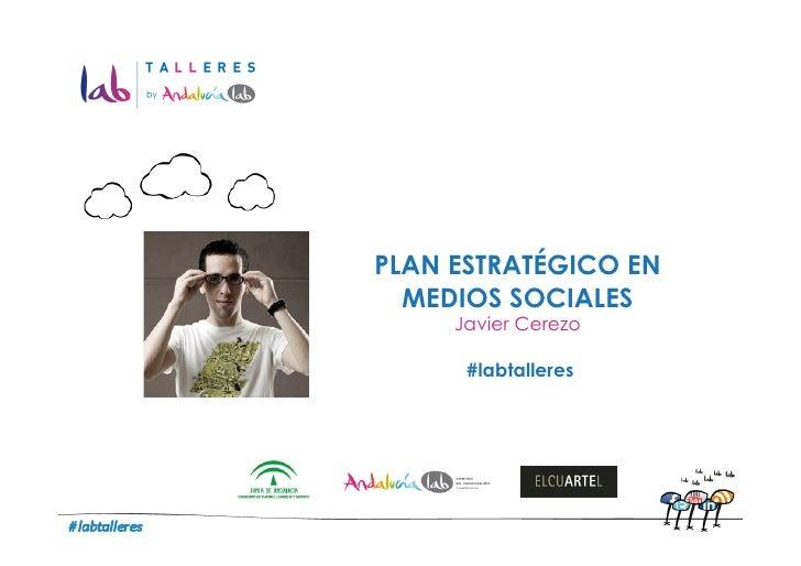 PLAN ESTRATÉGICO EN  MEDIOS SOCIALES     Javier Cerezo      #labtalleres