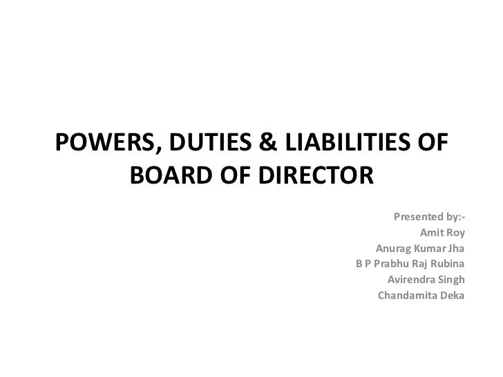 POWERS, DUTIES & LIABILITIES OF    BOARD OF DIRECTOR                               Presented by:-                         ...