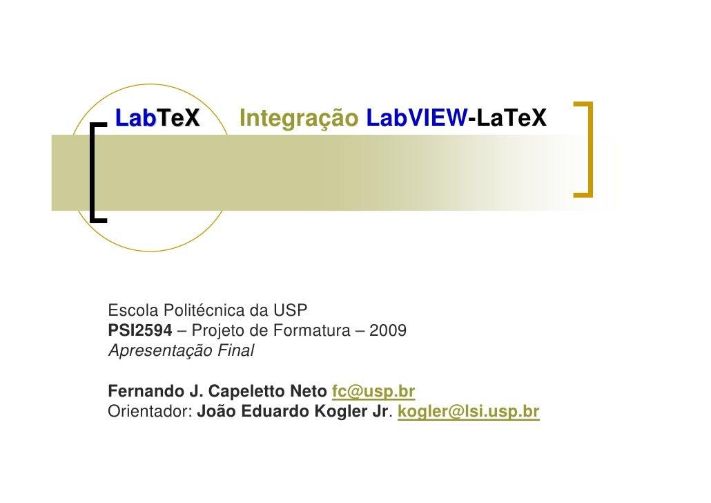 LabTeX          Integração LabVIEW-LaTeX     Escola Politécnica da USP PSI2594 – Projeto de Formatura – 2009 Apresentação ...