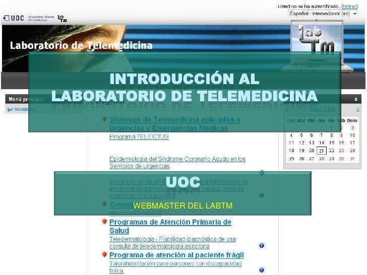 INTRODUCCIÓN AL LABORATORIO DE TELEMEDICINA                   UOC         WEBMASTER DEL LABTM