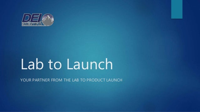 Lab to Launch YOUR PARTNER FROM THE LAB TO PRODUCT LAUNCH