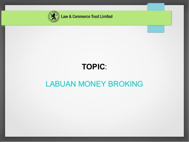 TOPIC: LABUAN MONEY BROKING