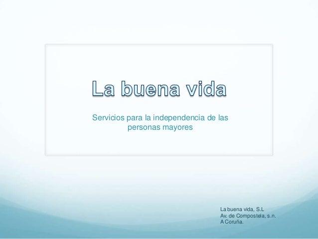 Servicios para la independencia de las personas mayores  La buena vida, S.L Av. de Compostela, s.n. A Coruña.