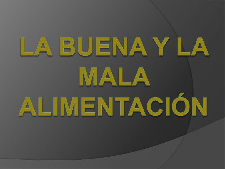 LA BUENA Y LA MALA ALIMENTACIÓN <br />
