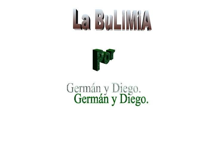 La BuLiMiA Germán y Diego. Por