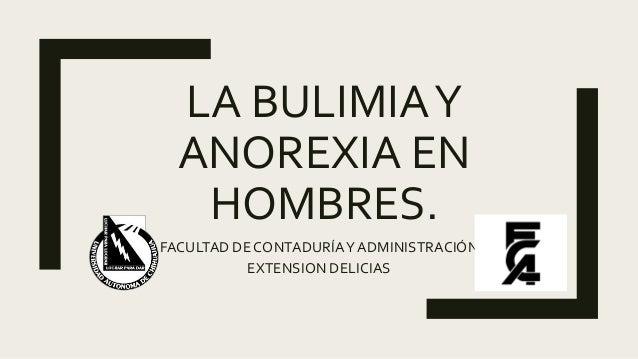 LA BULIMIAY ANOREXIA EN HOMBRES. FACULTAD DE CONTADURÍAYADMINISTRACIÓN EXTENSION DELICIAS