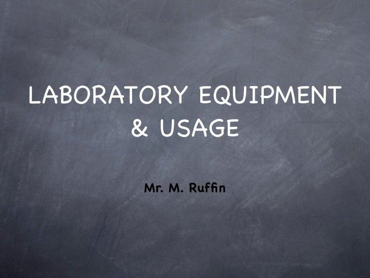 LABORATORY EQUIPMENT       & USAGE         Mr. M. Ruffin
