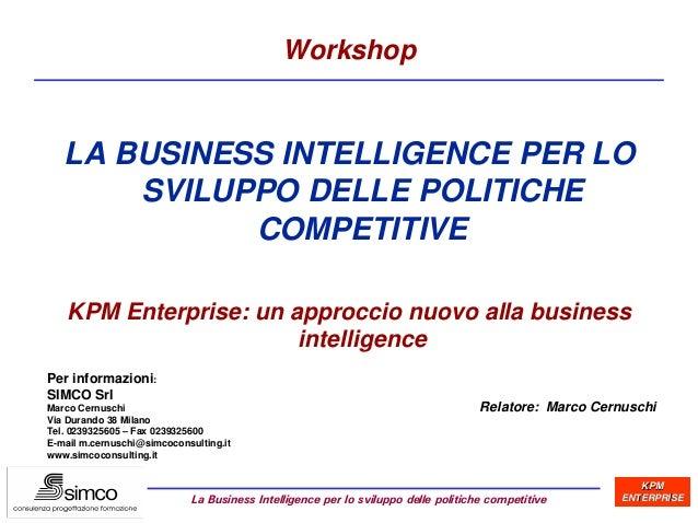 Workshop   LA BUSINESS INTELLIGENCE PER LO       SVILUPPO DELLE POLITICHE             COMPETITIVE    KPM Enterprise: un ap...