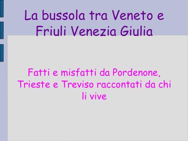 Fatti e misfatti da Pordenone, Trieste e Treviso raccontati da chi li vive La bussola tra Veneto e Friuli Venezia Giulia