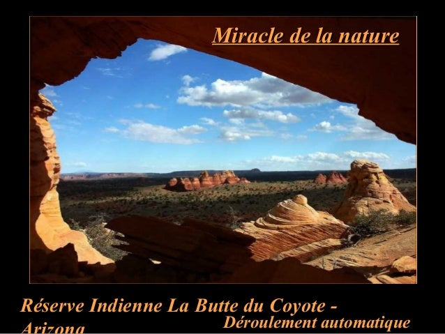Miracle de la natureMiracle de la nature Réserve Indienne La Butte du Coyote - Déroulement automatique