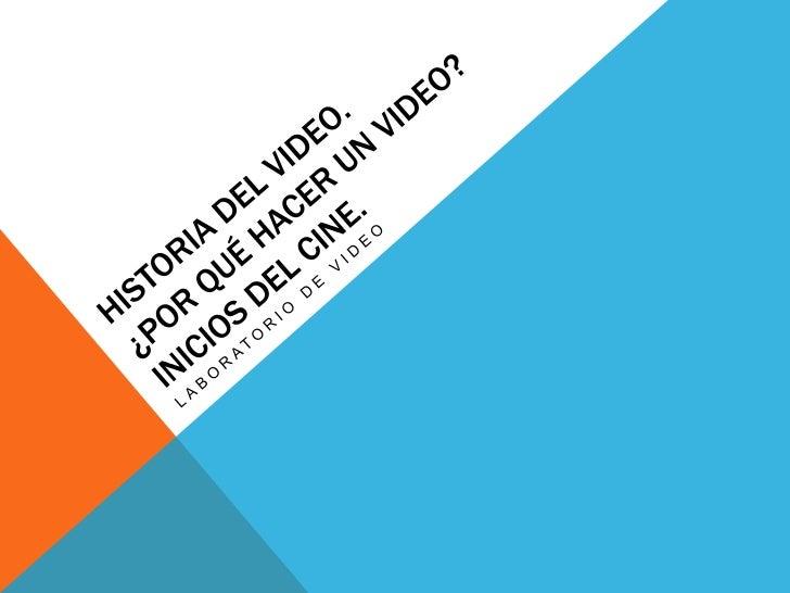 Historia del video.¿Por qué hacer un video?Inicios del cine.<br />Laboratorio de video<br />