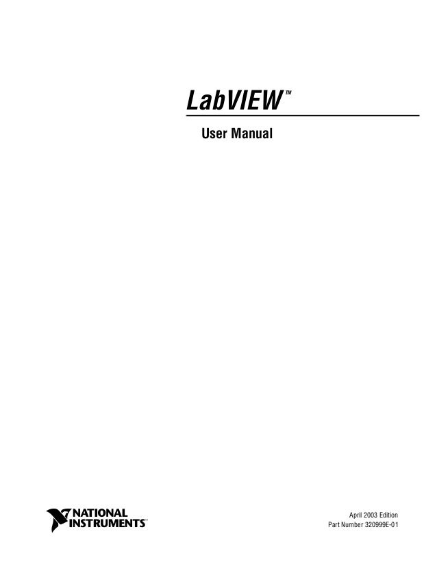 LabVIEW TM User Manual LabVIEW User Manual April 2003 Edition Part Number 320999E-01