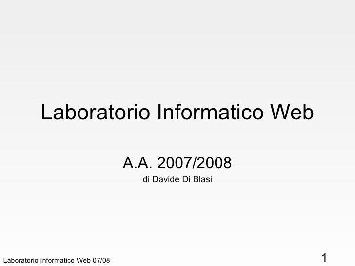 Laboratorio Informatico Web A.A. 2007/2008 di Davide Di Blasi Laboratorio Informatico Web 07/08
