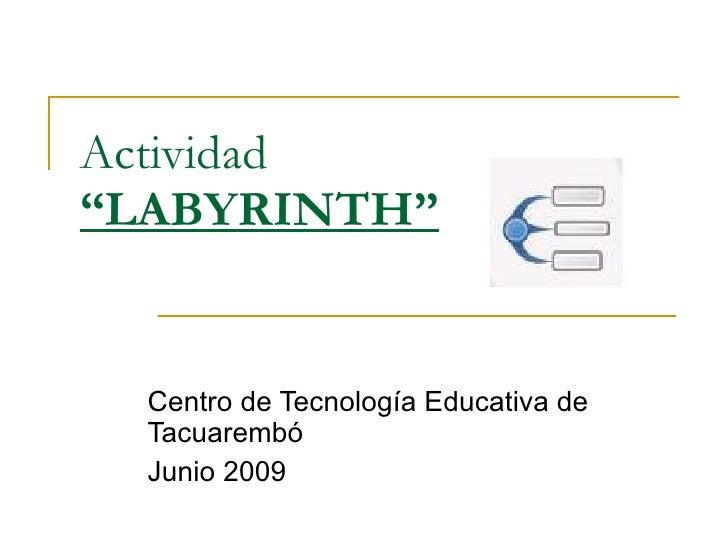 """Actividad """"LABYRINTH""""     Centro de Tecnología Educativa de   Tacuarembó   Junio 2009"""