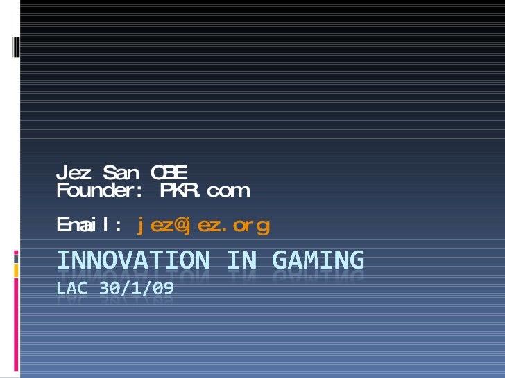 Jez San OBE Founder: PKR.com Email:  [email_address]