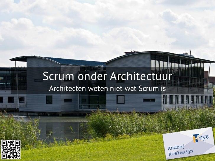 Scrum onder Architectuur Architecten weten niet wat Scrum is
