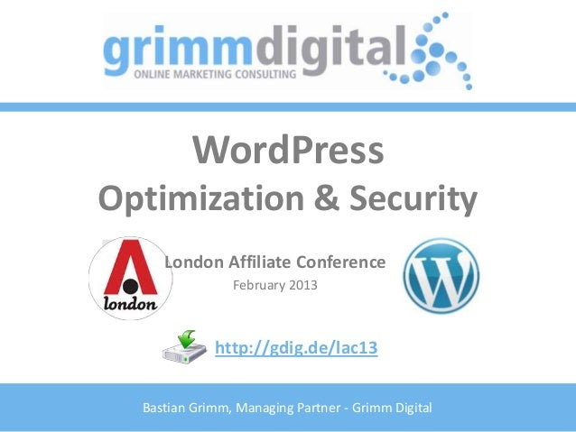 WordPressOptimization & Security     London Affiliate Conference                February 2013             http://gdig.de/l...