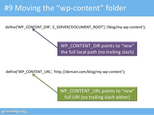 "#9 Moving the ""wp-content"" folderdefine(WP_CONTENT_DIR, $_SERVER[DOCUMENT_ROOT]./blog/my-wp-content);                     ..."