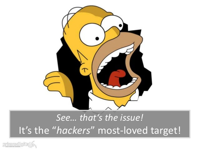 "See… that's the issue!It's the ""hackers"" most-loved target!"