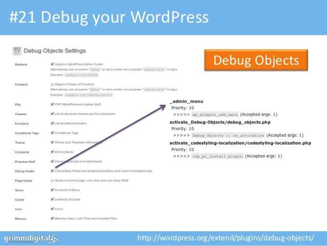 #21 Debug your WordPress                                    Debug Objects               http://wordpress.org/extend/plugin...