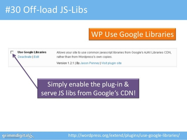 #30 Off-load JS-Libs                            WP Use Google Libraries          Simply enable the plug-in &        serve ...