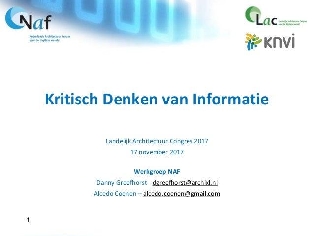 Kritisch Denken van Informatie Landelijk Architectuur Congres 2017 17 november 2017 Werkgroep NAF Danny Greefhorst - dgree...