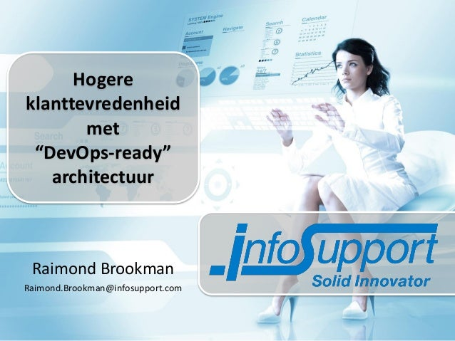"Hogere klanttevredenheid met ""DevOps-ready"" architectuur  Raimond Brookman Raimond.Brookman@infosupport.com"