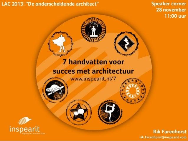"""LAC 2013: """"De onderscheidende architect""""  Speaker corner 28 november 11:00 uur  Rik Farenhorst rik.farenhorst@inspearit.co..."""