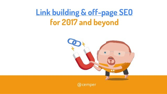 Link building & off-page SEO for 2017 and beyond @cemper