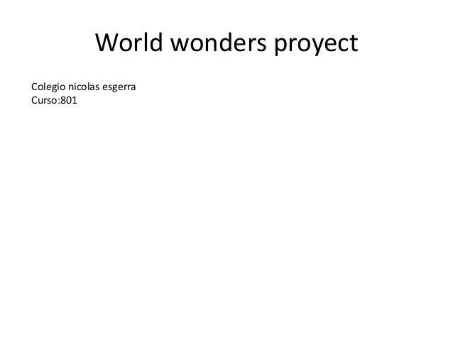 World wonders proyect Colegio nicolas esgerra Curso:801