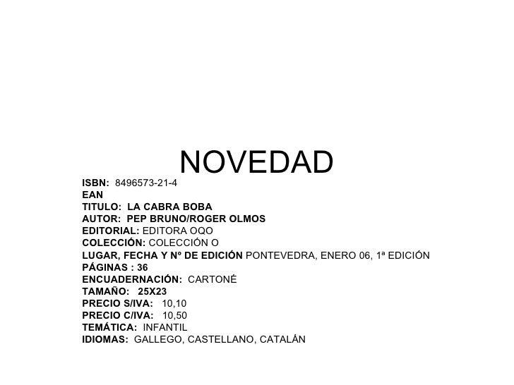 NOVEDAD ISBN:  8496573-21-4 EAN  TITULO:  LA CABRA BOBA AUTOR:  PEP BRUNO/ROGER OLMOS EDITORIAL:  EDITORA OQO COLECCIÓN:  ...