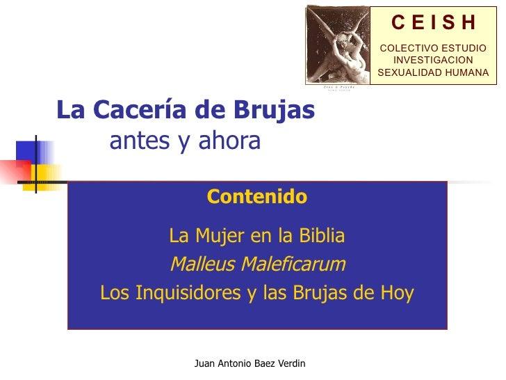 La Cacería de Brujas antes y ahora Contenido La Mujer en la Biblia Malleus Maleficarum Los Inquisidores y las Brujas de Hoy