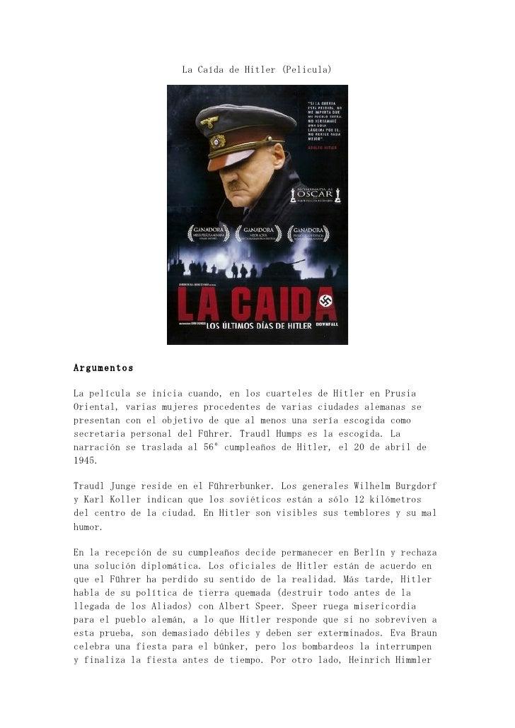 La Caída de Hitler (Pelicula)     Argumentos  La película se inicia cuando, en los cuarteles de Hitler en Prusia Oriental,...