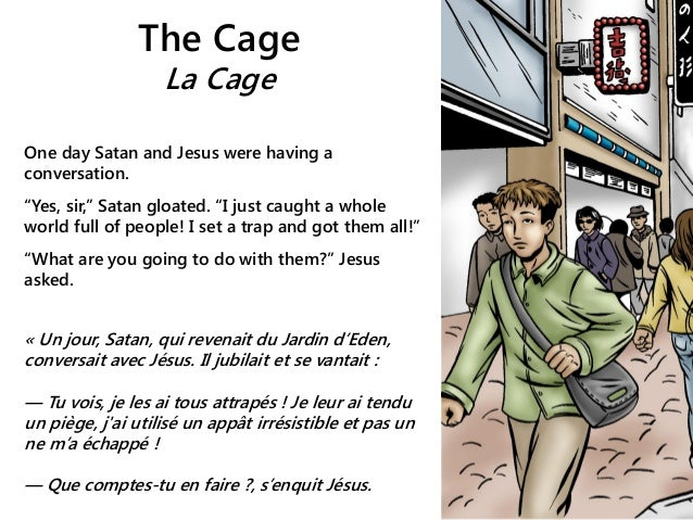 "The Cage La Cage One day Satan and Jesus were having a conversation. ""Yes, sir,"" Satan gloated. ""I just caught a whole wor..."