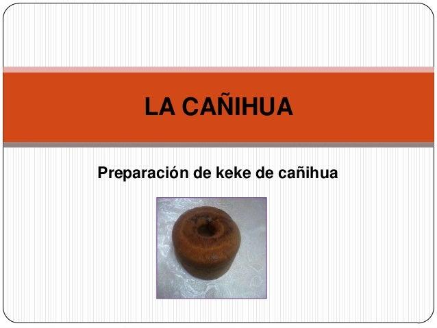 LA CAÑIHUAPreparación de keke de cañihua