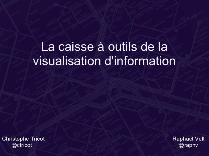 La caisse à outils de la            visualisation dinformationChristophe Tricot                     Raphaël Velt   @ctrico...