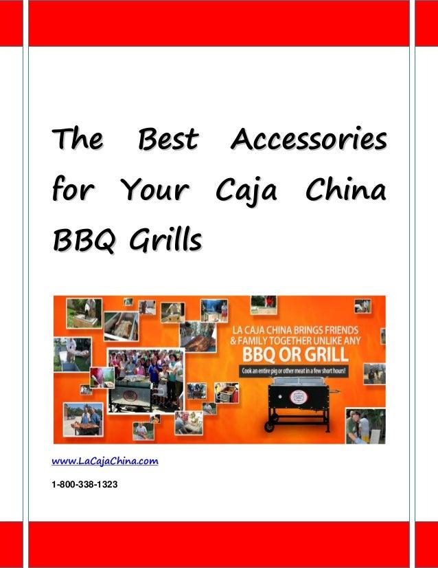 The              Best   Accessoriesfor Your Caja ChinaBB Q G ri l l swww.LaCajaChina.com1-800-338-1323