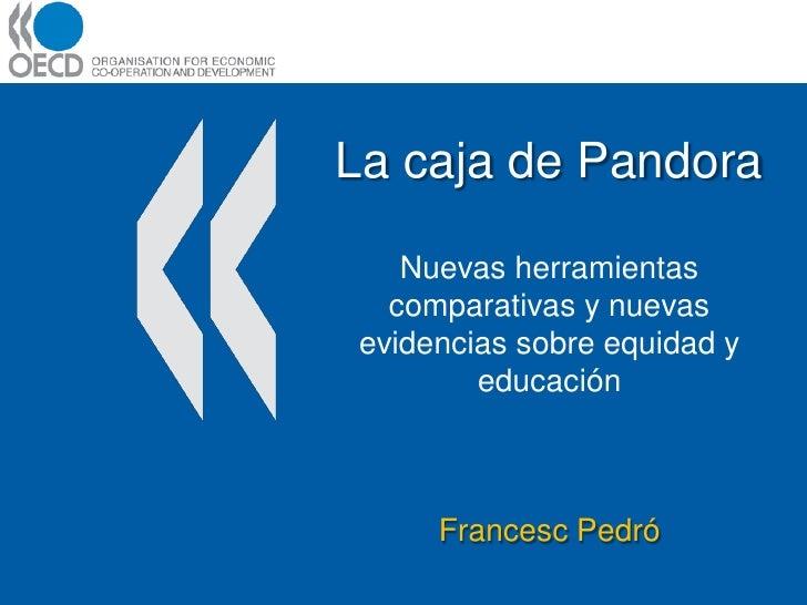 La caja de Pandora     Nuevas herramientas   comparativas y nuevas evidencias sobre equidad y         educación         Fr...