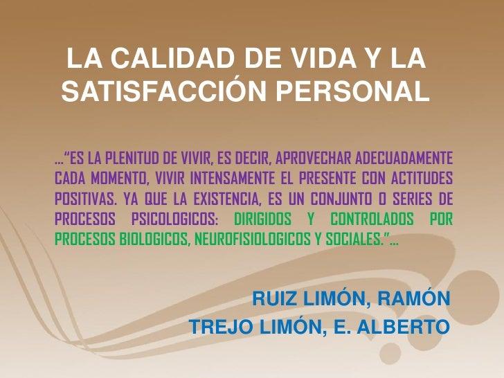 """LA CALIDAD DE VIDA Y LA SATISFACCIÓN PERSONAL…""""ES LA PLENITUD DE VIVIR, ES DECIR, APROVECHAR ADECUADAMENTECADA MOMENTO, VI..."""