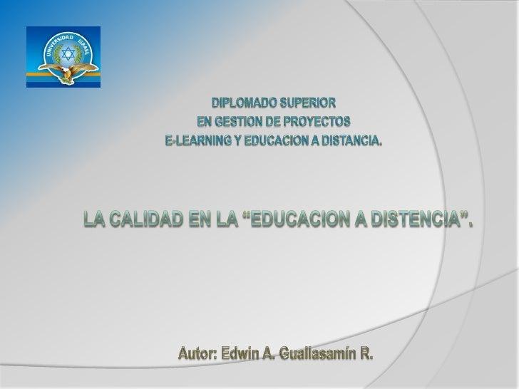 """DIPLOMADO SUPERIOR EN GESTION DE PROYECTOS E-LEARNING Y EDUCACION A DISTANCIA. LA CALIDAD EN LA """"EDUCACION A DISTENCIA"""". A..."""